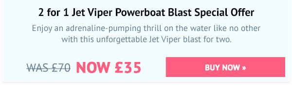 2 for 1 Jet Viper Powerboat Blast Special Offer - Was £70, Now £35